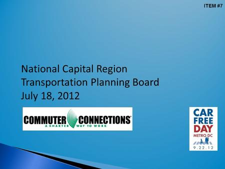 National Capital Region Transportation Planning Board July 18, 2012 ITEM #7.