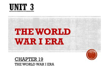 UNIT 3 THE WORLD WAR I ERA CHAPTER 19 THE WORLD WAR I ERA.