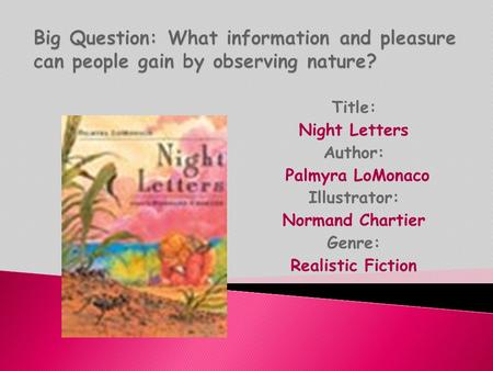 Title: Night Letters Author: Palmyra LoMonaco Illustrator: Normand Chartier Genre: Realistic Fiction.