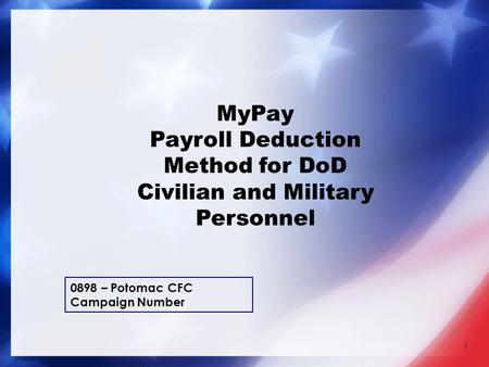 1 MyPay Payroll Deduction Method for DoD Civilian and Military Personnel 0898 – Potomac CFC Campaign Number.