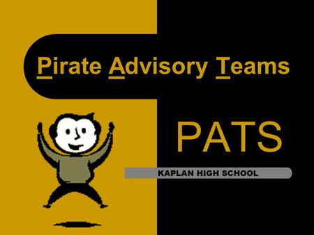 Pirate Advisory Teams PATS KAPLAN HIGH SCHOOL. What Is An Advisor/Advisee program? The nation's #1 dropout prevention tool Personal commitment from an.