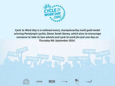 Cycle to Work Day is a national event, championed by multi gold medal winning Paralympic cyclist, Dame Sarah Storey, which aims to encourage everyone to.