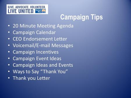 Campaign Tips 20 Minute Meeting Agenda Campaign Calendar CEO Endorsement Letter Voicemail/E-mail Messages Campaign Incentives Campaign Event Ideas Campaign.