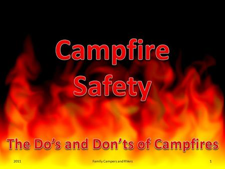 20111Family Campers and RVers. If a fire gets out of control it can be dangerous for people and wild animals. With these easy tips from Smokey the Bear,