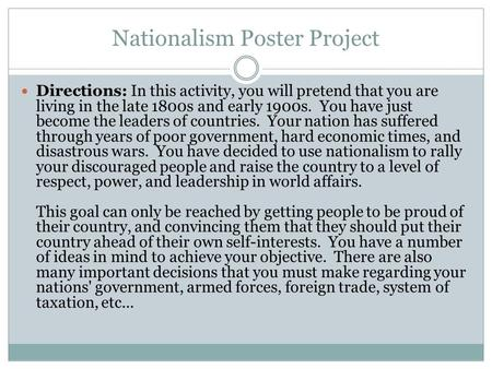 Nationalism Poster Project Directions: In this activity, you will pretend that you are living in the late 1800s and early 1900s. You have just become the.
