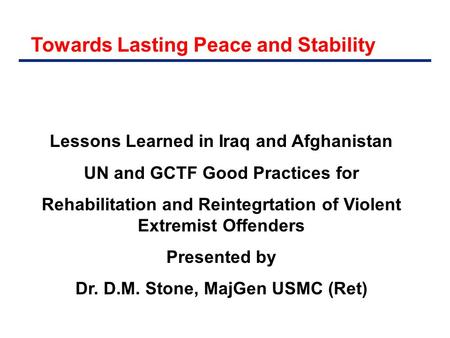 Towards Lasting Peace and Stability Lessons Learned in Iraq and Afghanistan UN and GCTF Good Practices for Rehabilitation and Reintegrtation of Violent.