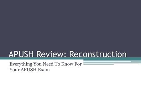 APUSH Review: Reconstruction Everything You Need To Know For Your APUSH Exam.