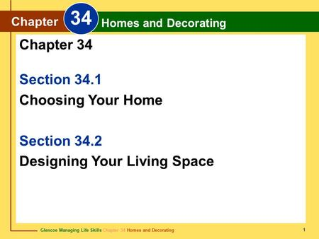 Glencoe Managing Life Skills Chapter 34 Homes and Decorating Chapter 34 Homes and Decorating 1 Section 34.1 Choosing Your Home Section 34.2 Designing Your.