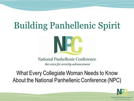 Building Panhellenic Spirit What Every Collegiate Woman Needs to Know About the National Panhellenic Conference (NPC)