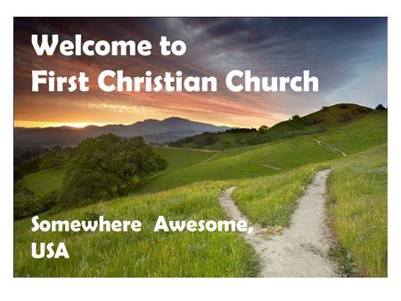Welcome to First Christian Church Somewhere Awesome, USA.