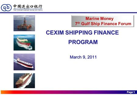 Page 1 Page 1 CEXIM SHIPPING FINANCE PROGRAM PROGRAM March 9, 2011 March 9, 2011 Marine Money 7 th Gulf Ship Finance Forum.