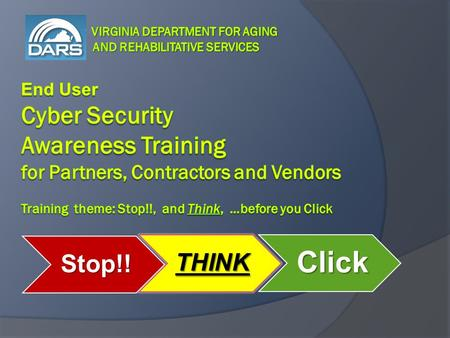 Stop!! THINKClick. Who must complete this training  All Users: This training is required for all individuals, including contractors and vendors, with.
