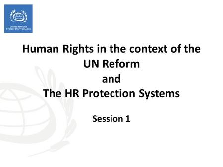 Human Rights in the context of the UN Reform and The HR Protection Systems Session 1.