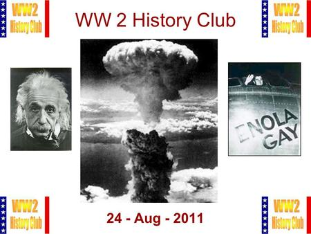 1 WW 2 History Club 24 - Aug - 2011. 2 Meeting Agenda 1.Pledge of Allegiance 2.Administration 3.The Bomb 4.Q&A.