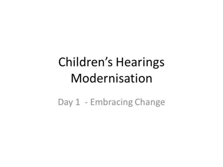 Children's Hearings Modernisation Day 1 - Embracing Change.