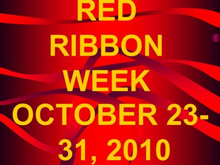 RED RIBBON WEEK OCTOBER 23-31, 2010.