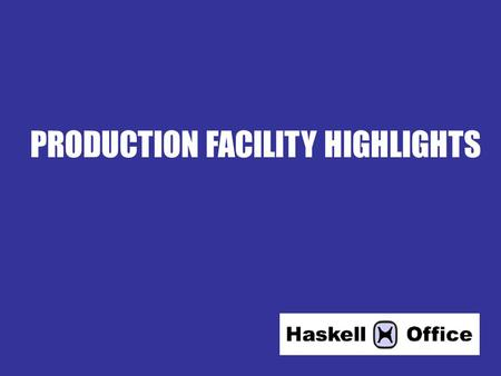 PRODUCTION FACILITY HIGHLIGHTS. FAST FACTS: 550,000 Square Feet $40 Million Investment ISO9001 Certification.