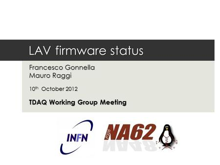 LAV firmware status Francesco Gonnella Mauro Raggi 10 th October 2012 TDAQ Working Group Meeting.
