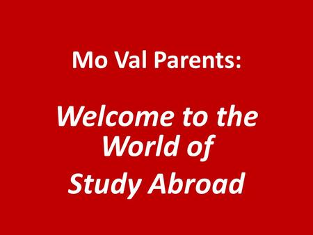 Mo Val Parents: Welcome to the World of Study Abroad.
