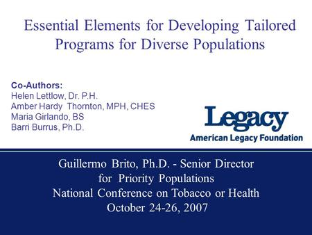 Essential Elements for Developing Tailored Programs for Diverse Populations Co-Authors: Helen Lettlow, Dr. P.H. Amber Hardy Thornton, MPH, CHES Maria Girlando,