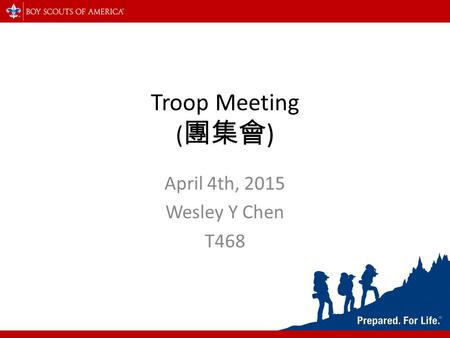 Troop Meeting ( 團集會 ) April 4th, 2015 Wesley Y Chen T468.