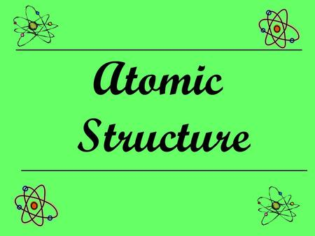Atomic Structure. Modern Atomic Theory Atom – smallest particle of an element that retains the properties of the element Subatomic Particles –Protons.