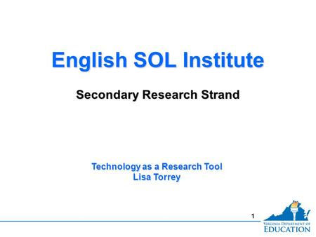 1 English SOL Institute Secondary Research Strand English SOL Institute Secondary Research Strand Technology as a Research Tool Lisa Torrey.