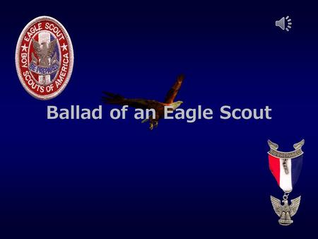 Ballad of an Eagle Scout Scout Tenderfoot 2 nd Class 1 st Class Star Life.