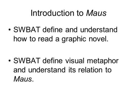 Introduction to Maus SWBAT define and understand how to read a graphic novel. SWBAT define visual metaphor and understand its relation to Maus.