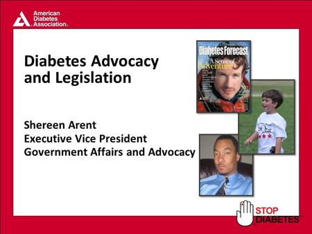 SM Diabetes Advocacy and Legislation Shereen Arent Executive Vice President Government Affairs and Advocacy.