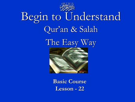 Begin to Understand Qur'an & Salah The Easy Way Basic Course Lesson - 22.