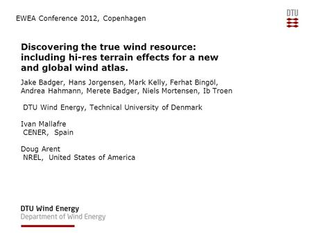 Discovering the true wind resource: including hi-res terrain effects for a new and global wind atlas. Jake Badger, Hans Jørgensen, Mark Kelly, Ferhat Bingöl,