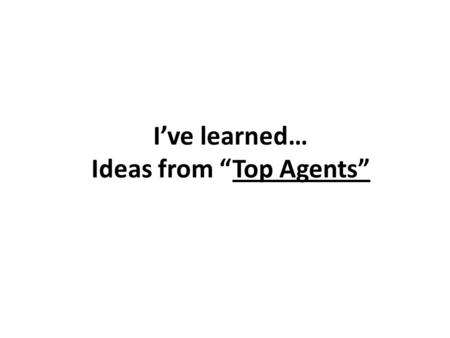 "I've learned… Ideas from ""Top Agents"". Lynn Bodenheimer ""I am like your doctor. There are times when I'll have to tell you news you don't want to hear."
