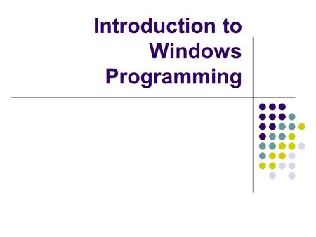 Introduction to Windows Programming. First Windows Program This program simply displays a blank window. The following code is the minimum necessary to.
