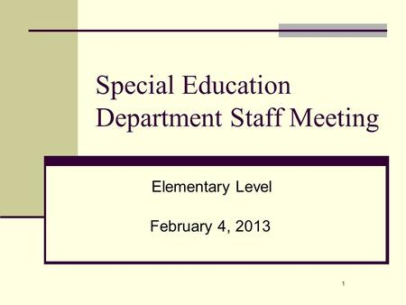 1 Special Education Department Staff Meeting February 4, 2013 Elementary Level.
