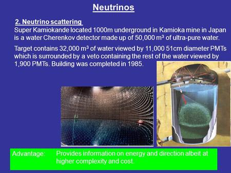 Advantage: Neutrinos 2. Neutrino scattering Super Kamiokande located 1000m underground in Kamioka mine in Japan is a water Cherenkov detector made up of.