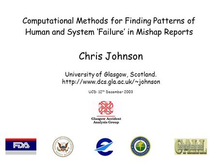 Computational Methods for Finding Patterns of Human and System 'Failure' in Mishap Reports Chris Johnson University of Glasgow, Scotland.