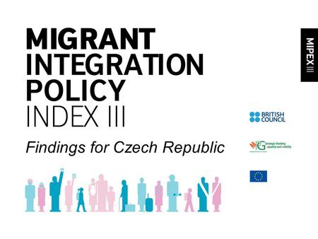 Findings for Czech Republic. Tool to compare, analyse, and improve integration policy Do all residents have equal rights, responsibilities and opportunities.