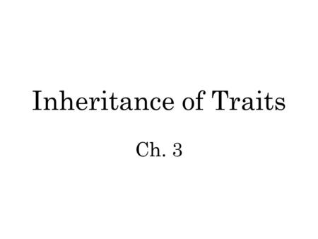 Inheritance of Traits Ch. 3. What are traits? Traits are ________________ or qualities Can be ________________ or behavioral Living things ________ (are.
