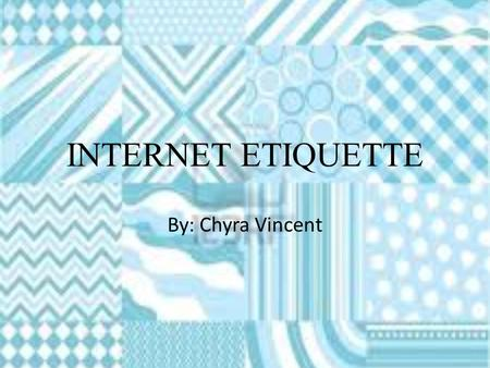 INTERNET ETIQUETTE By: Chyra Vincent. NETIQUETTE BASICS HELP THE NEWBIES! RESEARCH BEFORE ASKING! REMEMBER EMOTION! PEOPLE AREN'T ORGANIZATIONS! RESPECT.