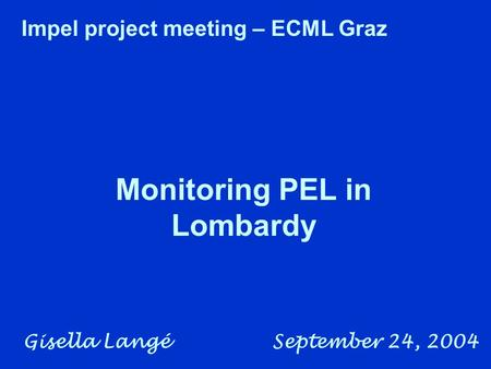 Gisella Langé September 24, 2004 Monitoring PEL in Lombardy Impel project meeting – ECML Graz.
