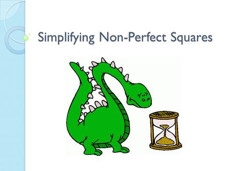 Simplifying Non-Perfect Squares. 43210 In addition to level 3.0 and above and beyond what was taught in class, the student may: · Make connection with.