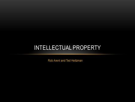 Rob Arent and Ted Heitzman INTELLECTUAL PROPERTY.