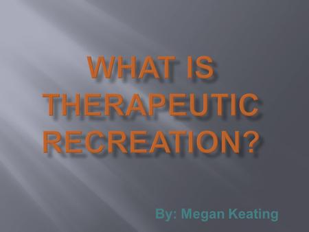 "By: Megan Keating. Recreation is defined by Merriam-Webster as ""refreshment of strengths and spirits""."