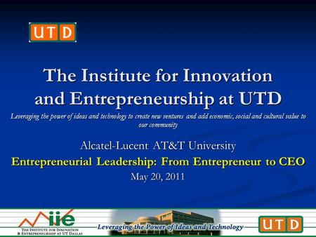 The Institute for Innovation and Entrepreneurship at UTD Leveraging the power <strong>of</strong> ideas and technology to create new ventures and add <strong>economic</strong>, social and.