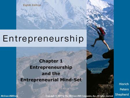 Hisrich Peters Shepherd Chapter 1 Entrepreneurship and the Entrepreneurial Mind-Set Copyright © 2010 by The McGraw-Hill Companies, Inc. All rights reserved.McGraw-Hill/Irwin.