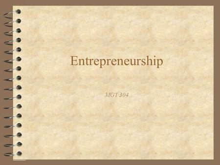Entrepreneurship MGT 304. 2 Chapter 9 Entrepreneurship and New Ventures  Planning ahead—study questions –What is entrepreneurship? –What is special about.