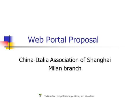 Turismedia - progettazione, gestione, servizi on line Web Portal Proposal China-Italia Association of Shanghai Milan branch.