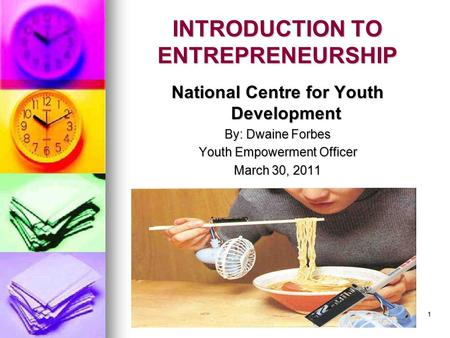 1 INTRODUCTION TO ENTREPRENEURSHIP National Centre for Youth Development By: Dwaine Forbes Youth Empowerment Officer March 30, 2011.