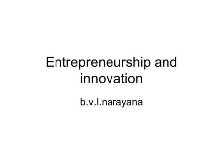 Entrepreneurship and innovation b.v.l.narayana. Conceptual ambiguity Who is an entrepreneur? Essential characteristics of entrepreneur? Which firms can.